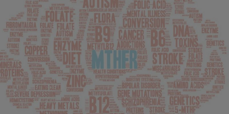 MTHFR Gene Mutation – What is MTHFR, do you have it, and what to do about it?